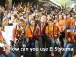 3 how can you use el sistema