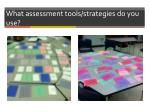 what assessment tools strategies do you use