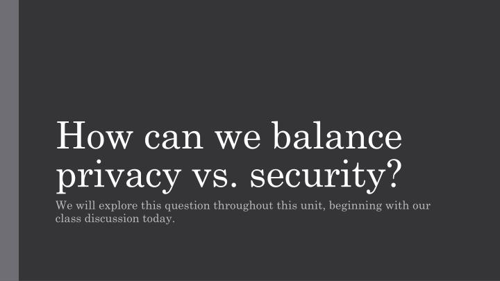 how can we balance privacy vs security n.