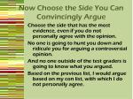 now choose the side you can convincingly argue