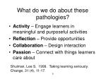 what do we do about these pathologies