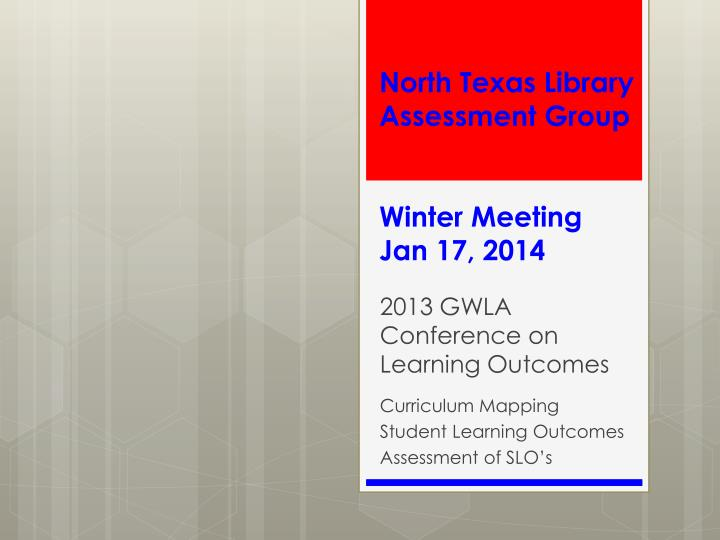 north texas library assessment group winter meeting jan 17 2014 n.