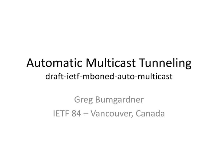 automatic multicast tunneling draft ietf mboned auto multicast n.