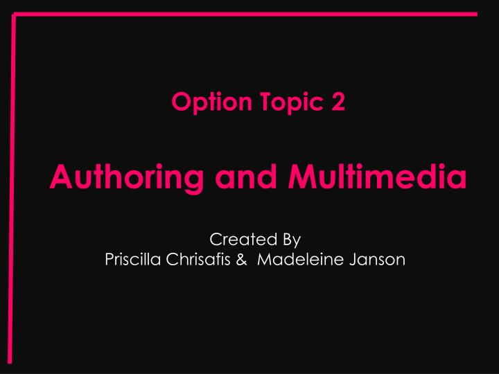 Option topic 2 authoring and multimedia
