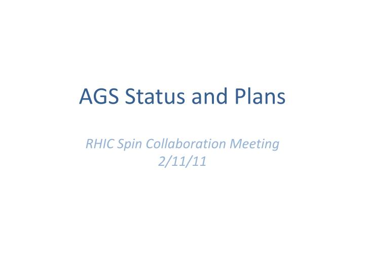 ags status and plans rhic spin collaboration meeting 2 11 11 n.