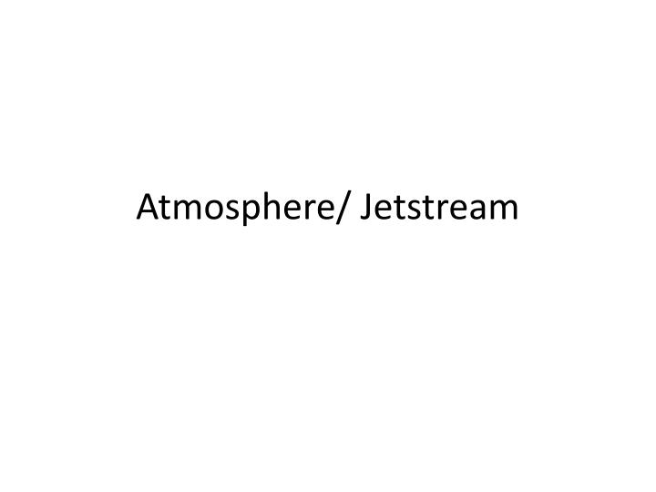 atmosphere jetstream n.