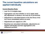 the current baseline calculations are applied individually
