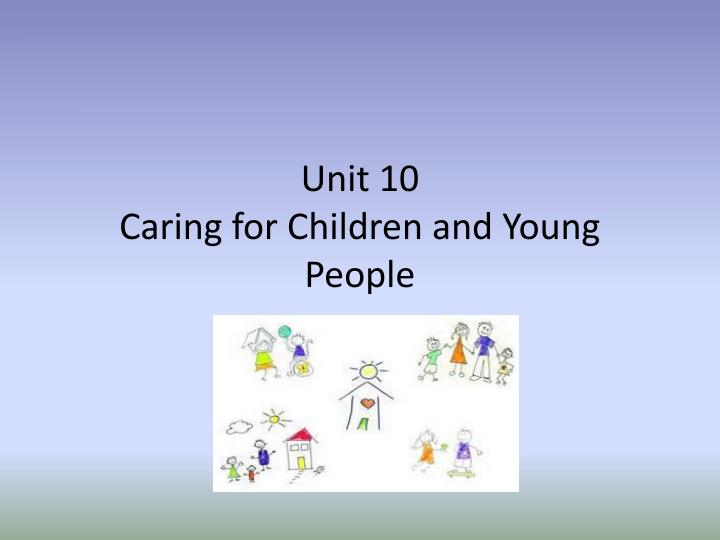 unit 10 caring for children and young people n.