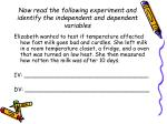 now read the following experiment and identify the independent and dependent variables