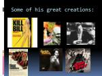 some of his great creations