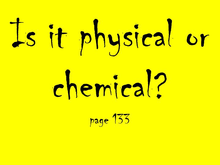 is it physical or chemical page 133 n.