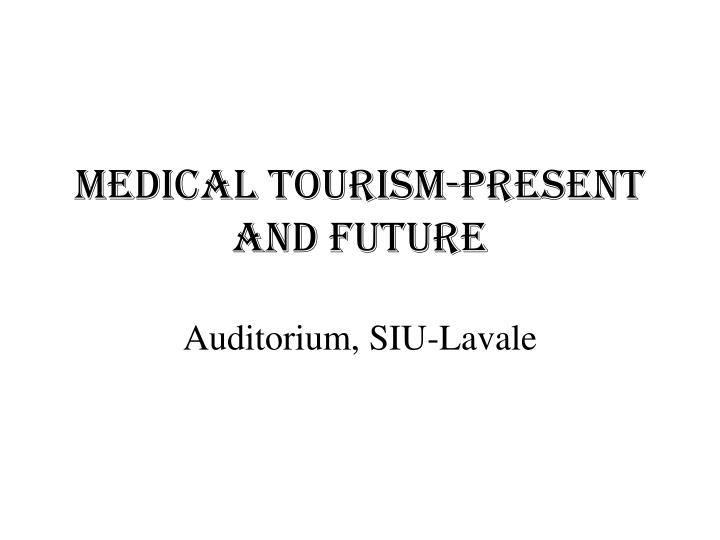 medical tourism present and future auditorium siu lavale n.