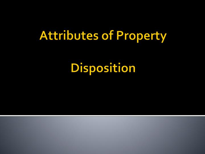 attributes of property disposition n.