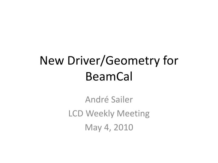 new driver geometry for beamcal n.