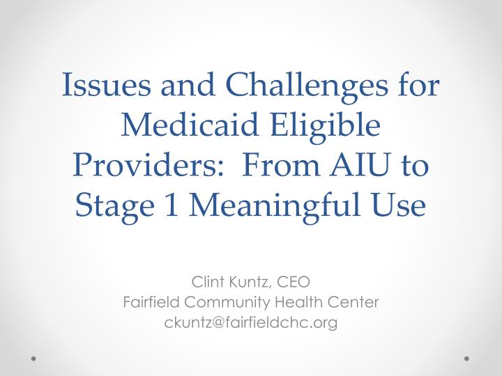 issues and challenges for medicaid eligible providers from aiu to stage 1 meaningful use n.