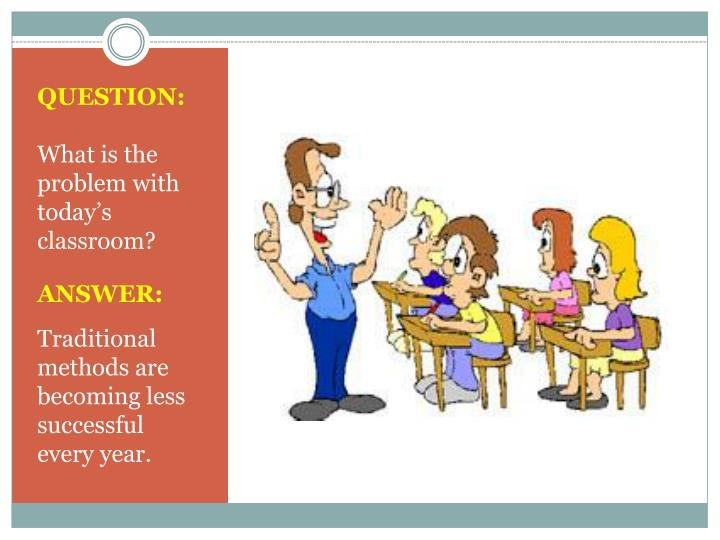 Question what is the problem with today s classroom