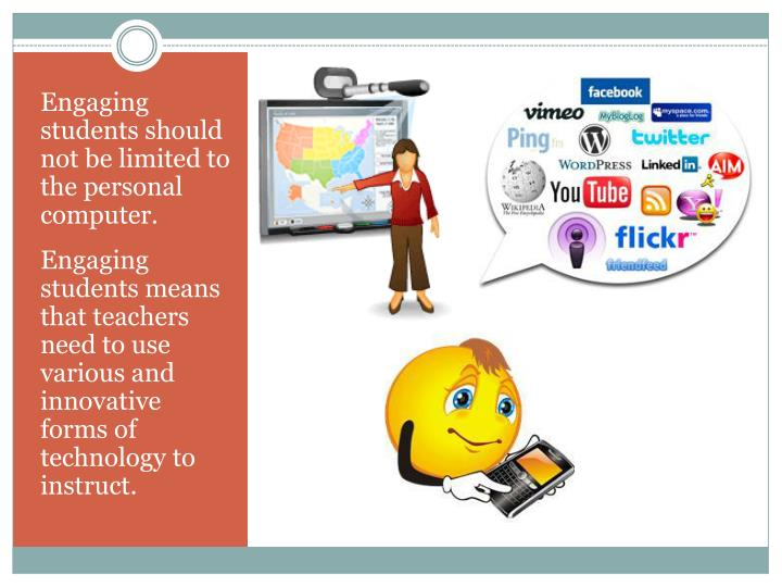 Engaging students should not be limited to the personal computer.