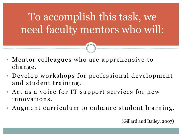 To accomplish this task, we need faculty mentors who will: