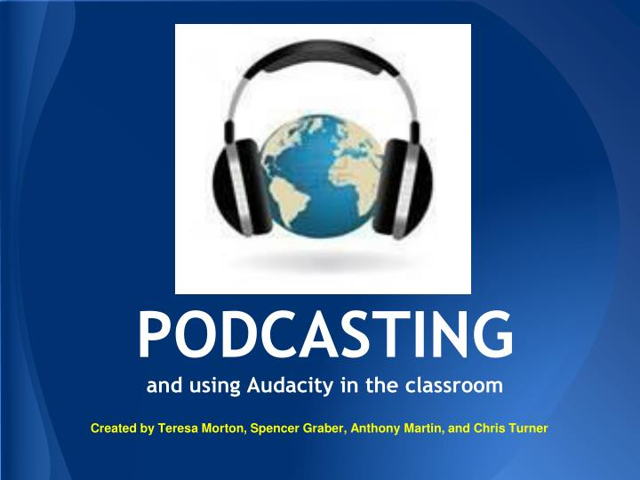 Podcasting and using audacity in the classroom