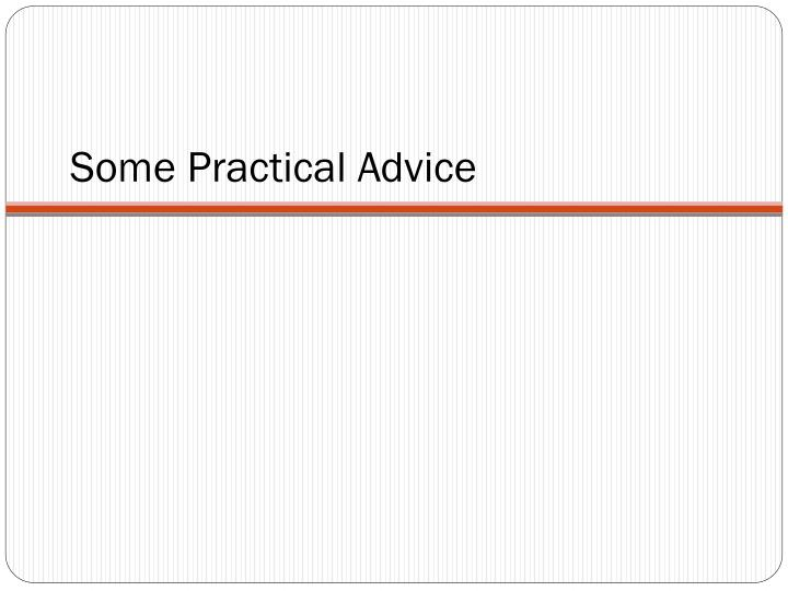 Some Practical Advice