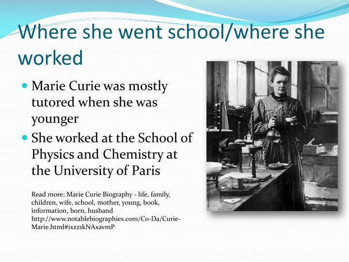 a biography of marie curie a physicist and chemist Marie skłodowska curie (7 november 1867 – 4 july 1934) was a physicist and chemist of polish upbringing and, subsequently, french citizenship she was a pioneer in the field of radioactivity, the first person honored with two nobel prizes,[1] receiving one in physics and later, one in chemistry.