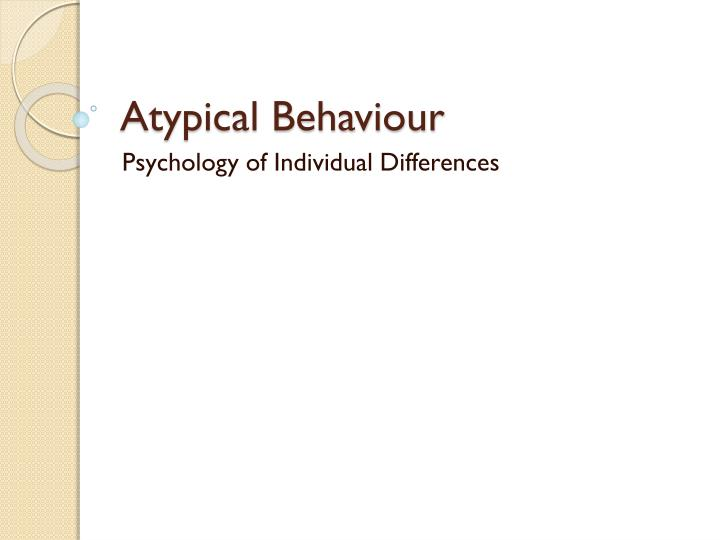 atypical behaviour n.