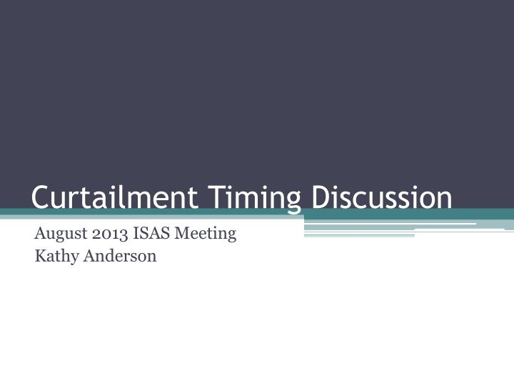 curtailment timing discussion n.