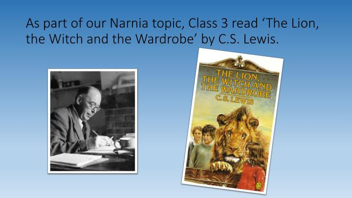 As part of our narnia topic class 3 read the lion the witch and the wardrobe by c s lewis