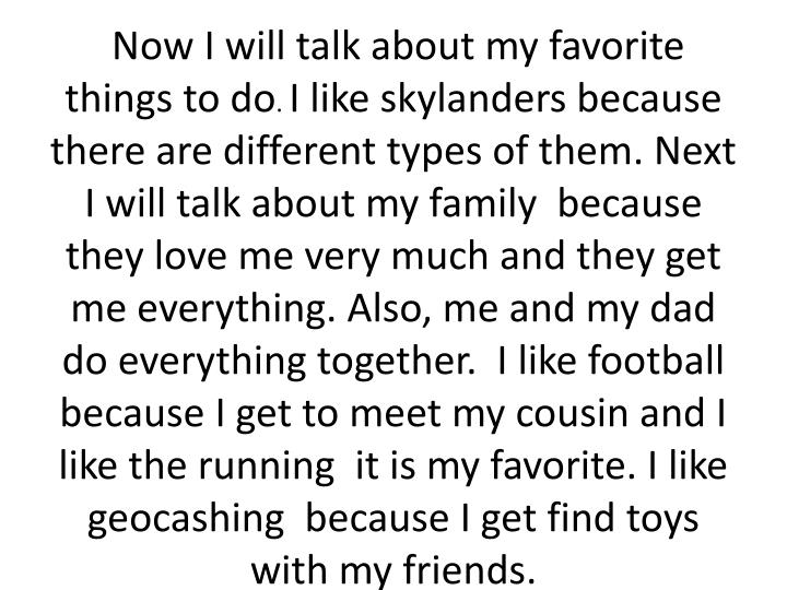 Now I will talk about my favorite things to do