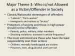 major theme 3 who is not allowed as a victim offender in society