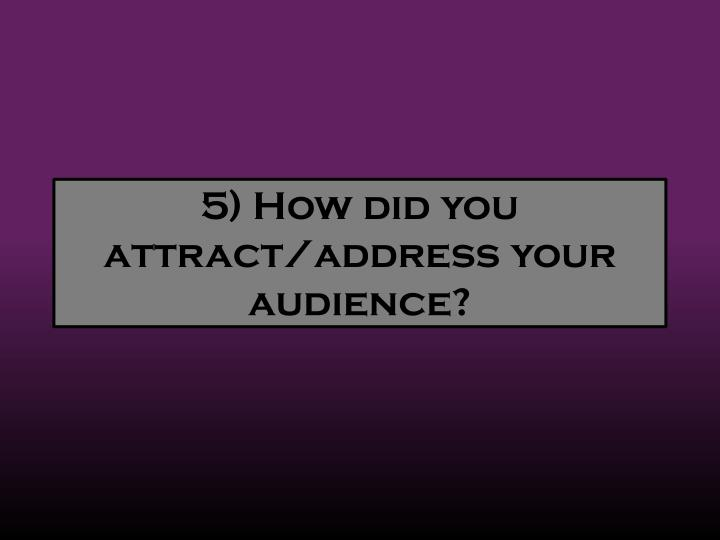 5 how did you attract address your audience n.