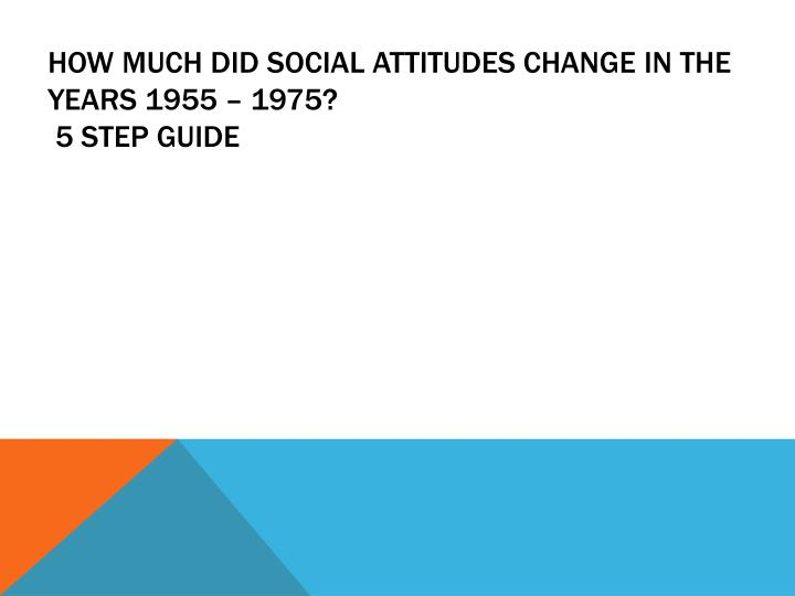 how much did social attitudes change in the years 1955 1975 5 step guide n.