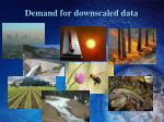 demand for downscaled data