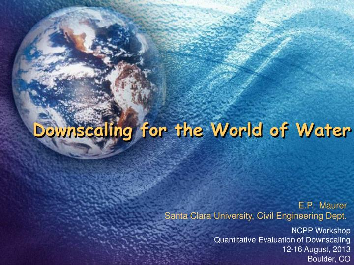 downscaling for the world of water n.