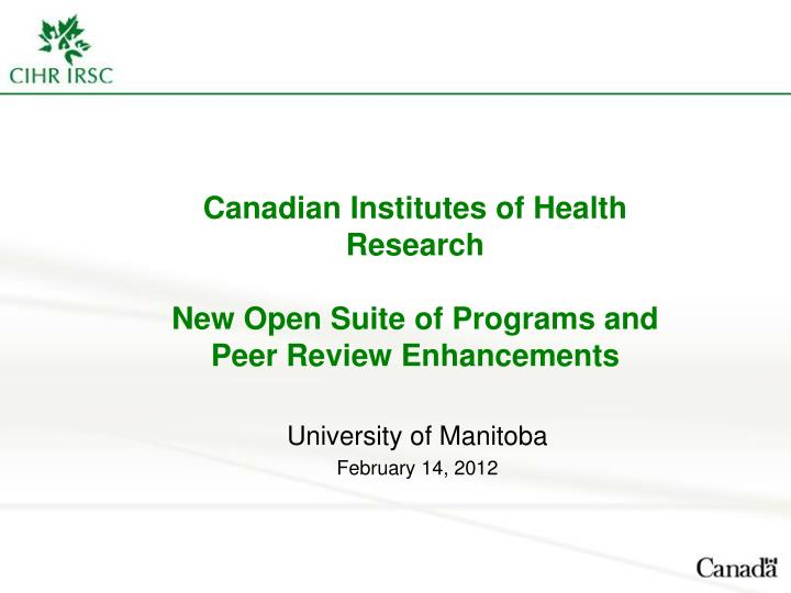 canadian institutes of health research new open suite of programs and peer review enhancements n.