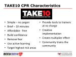 take10 cpr characteristics