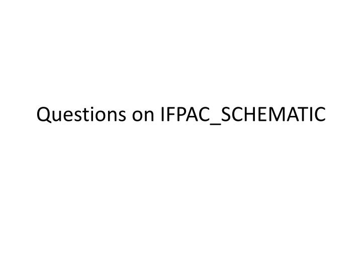 questions on ifpac schematic n.