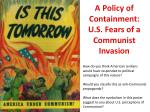 a policy of containment u s fears of a communist invasion