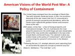 american visions of the world post war a policy of containment