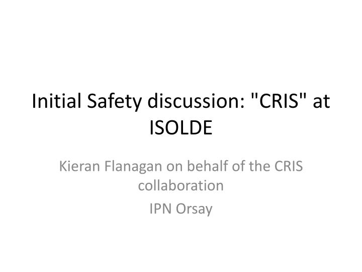 initial safety discussion cris at isolde n.