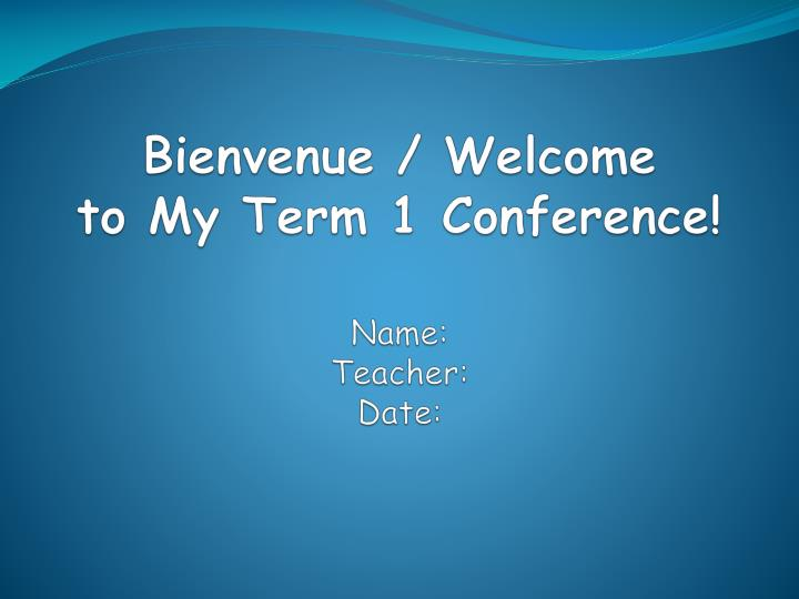 bienvenue welcome to my term 1 conference name teacher date n.