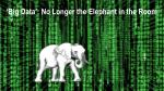 big data no longer the elephant in the room