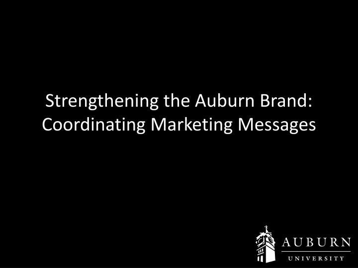 strengthening the auburn brand coordinating marketing messages n.