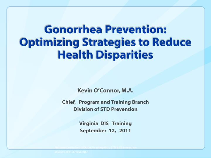 gonorrhea prevention optimizing strategies to reduce health disparities n.