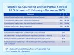 targeted gc counseling and sex partner services all outcomes 2 february december 2009