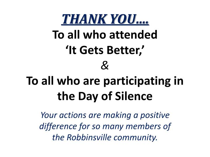 thank you to all who attended it gets better to all who are participating in the day of silence n.