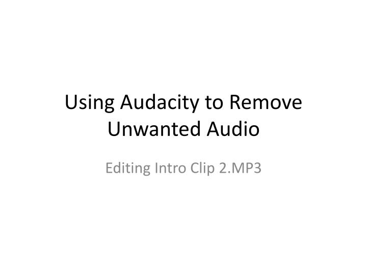 using audacity to remove unwanted audio n.