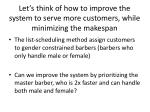 let s think of how to improve the system to serve more customers while minimizing the makespan
