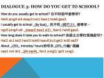 dialogue 3 how do you get to school