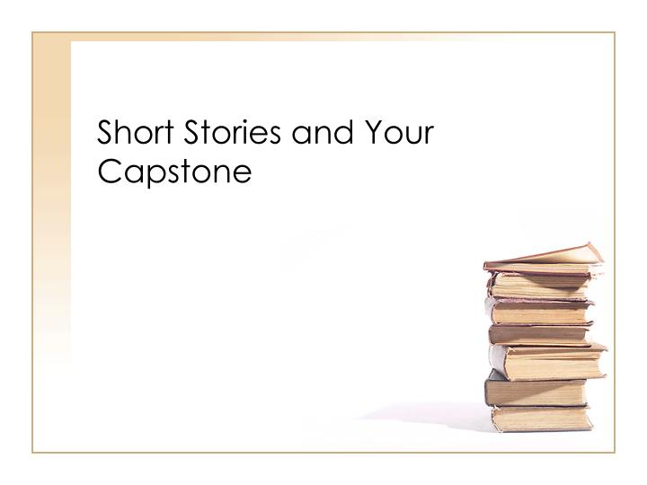 short stories and your capstone n.